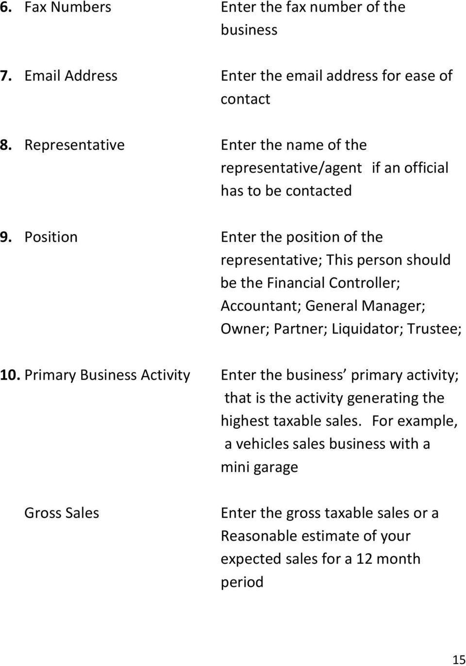 Position Enter the position of the representative; This person should be the Financial Controller; Accountant; General Manager; Owner; Partner; Liquidator; Trustee;