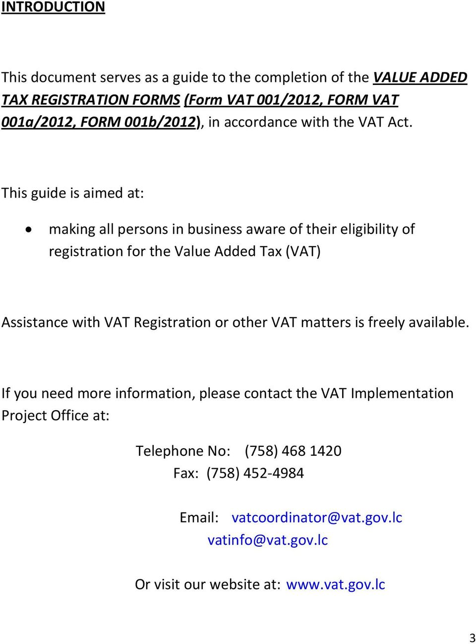 This guide is aimed at: making all persons in business aware of their eligibility of registration for the Value Added Tax (VAT) Assistance with VAT