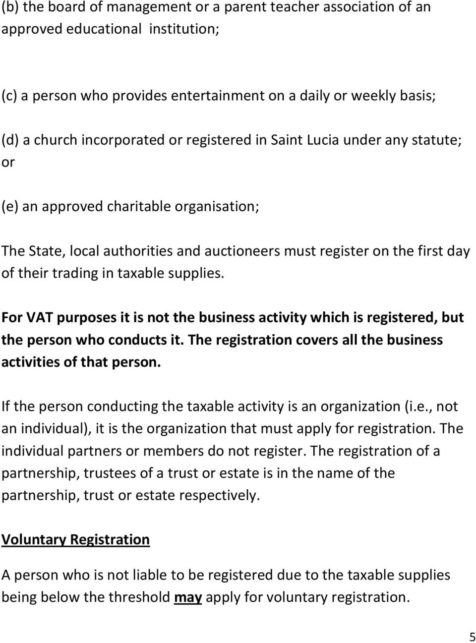 supplies. For VAT purposes it is not the business activity which is registered, but the person who conducts it. The registration covers all the business activities of that person.