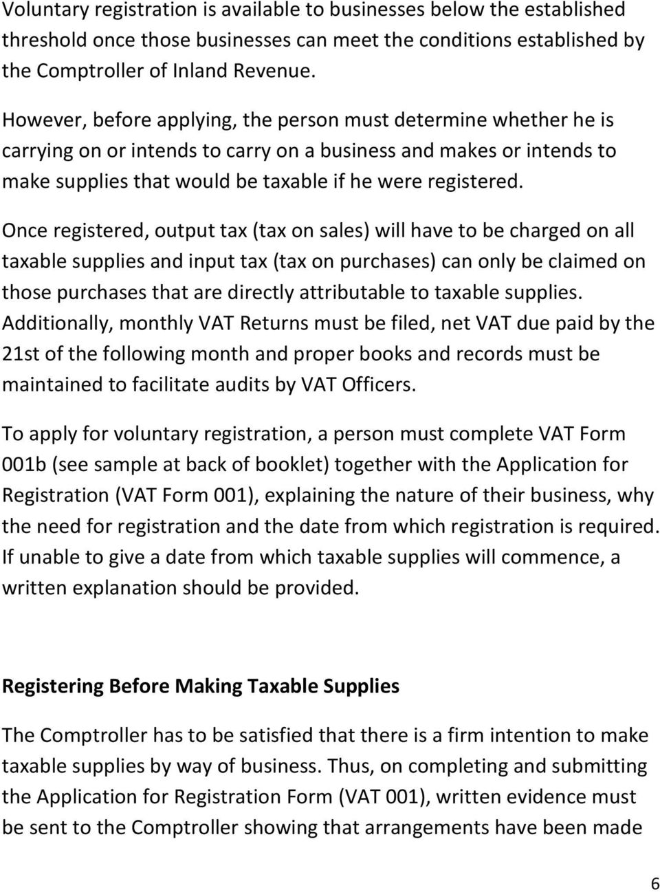 Once registered, output tax (tax on sales) will have to be charged on all taxable supplies and input tax (tax on purchases) can only be claimed on those purchases that are directly attributable to