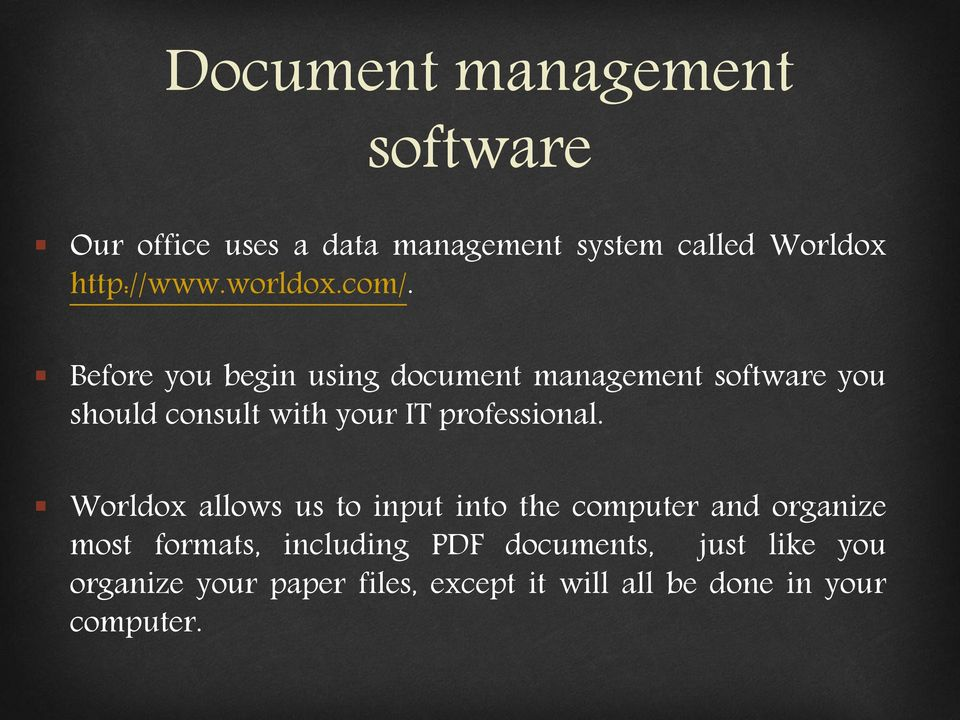 Before you begin using document management software you should consult with your IT professional.
