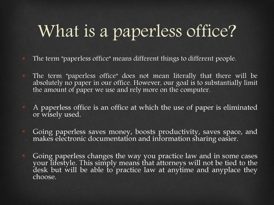 However, our goal is to substantially limit the amount of paper we use and rely more on the computer.