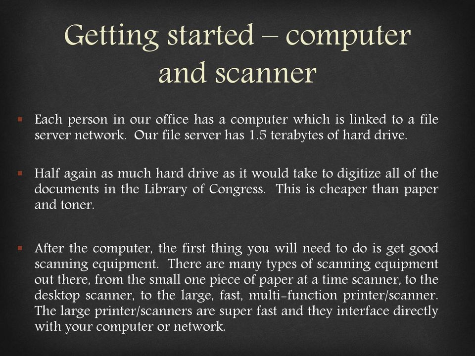 After the computer, the first thing you will need to do is get good scanning equipment.