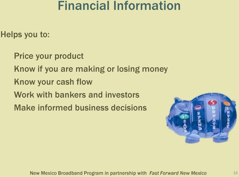 money Know your cash flow Work with bankers