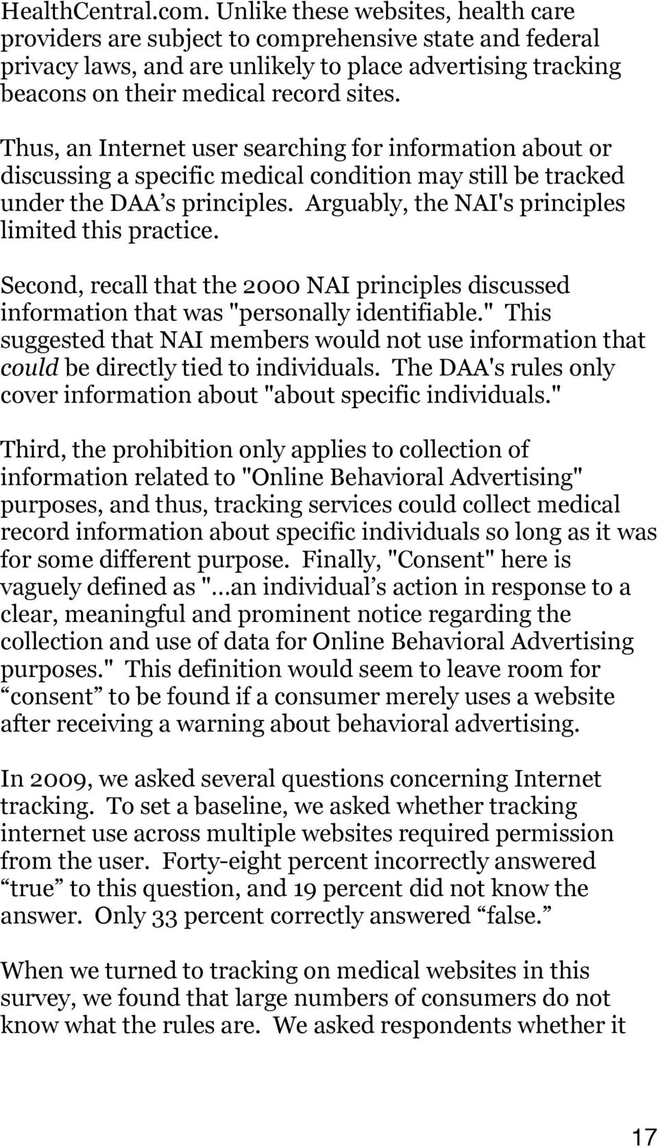 Thus, an Internet user searching for information about or discussing a specific medical condition may still be tracked under the DAA s principles. Arguably, the NAI's principles limited this practice.