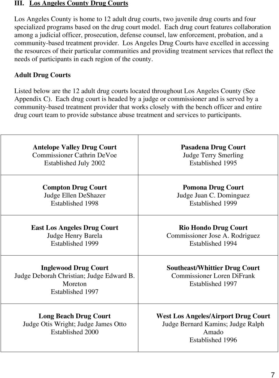 Los Angeles Drug Courts have excelled in accessing the resources of their particular communities and providing treatment services that reflect the needs of participants in each region of the county.