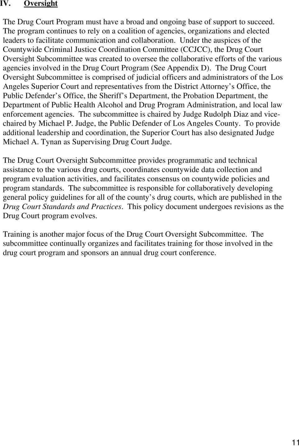 Under the auspices of the Countywide Criminal Justice Coordination Committee (CCJCC), the Drug Court Oversight Subcommittee was created to oversee the collaborative efforts of the various agencies
