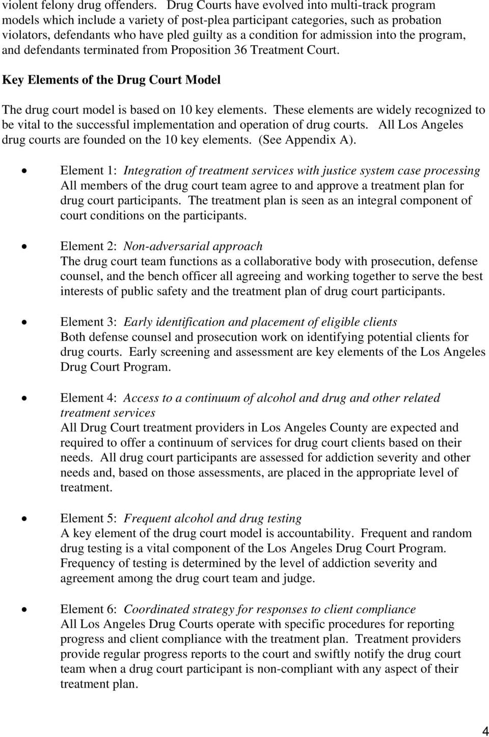 admission into the program, and defendants terminated from Proposition 36 Treatment Court. Key Elements of the Drug Court Model The drug court model is based on 10 key elements.