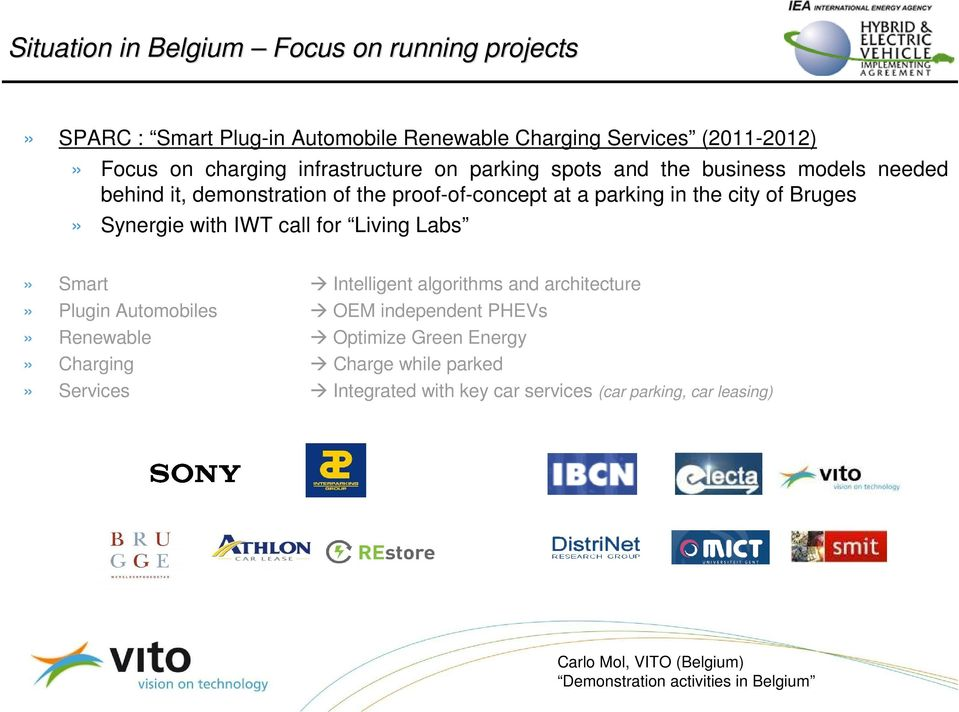 the city of Bruges» Synergie with IWT call for Living Labs» Smart Intelligent algorithms and architecture» Plugin Automobiles OEM