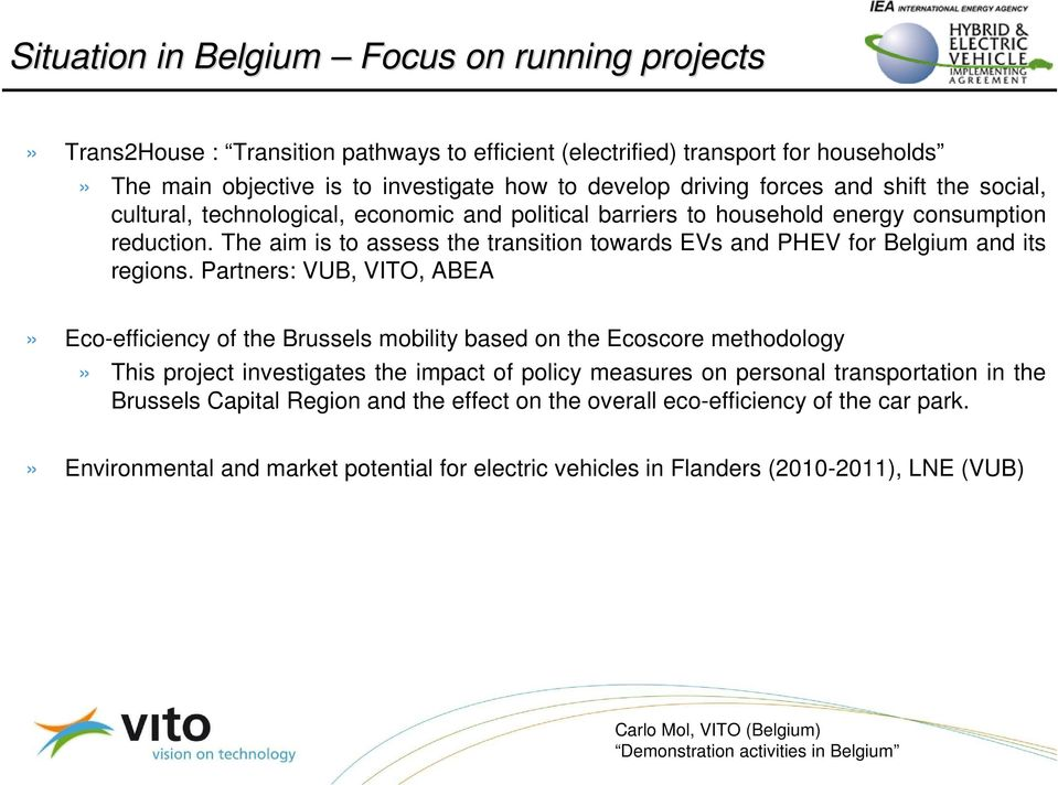 The aim is to assess the transition towards EVs and PHEV for Belgium and its regions.