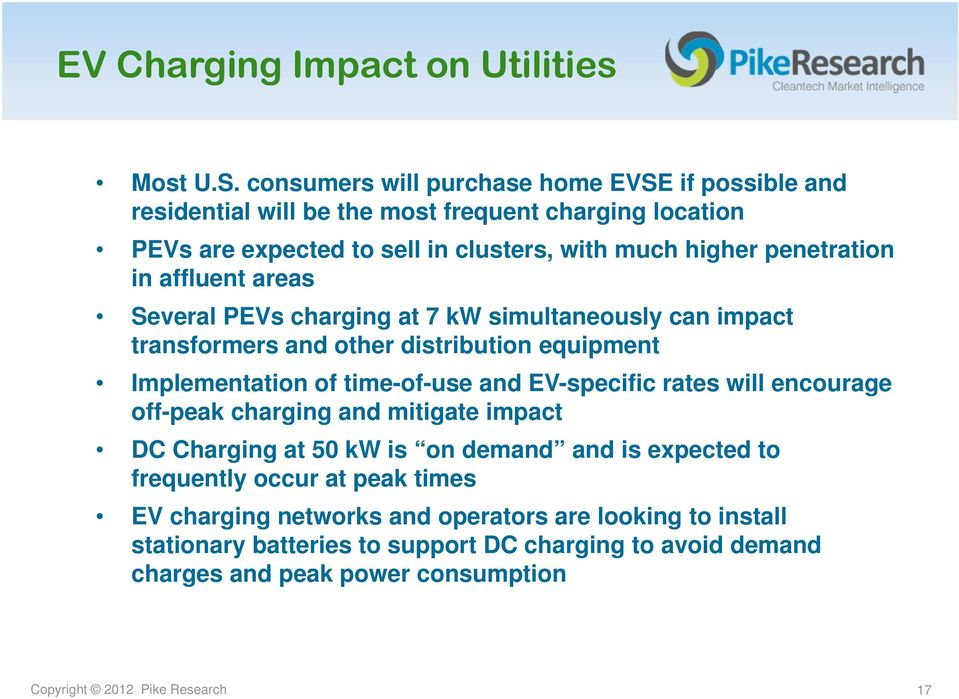 affluent areas Several PEVs charging at 7 kw simultaneously can impact transformers and other distribution equipment Implementation of time-of-use and EV-specific rates will