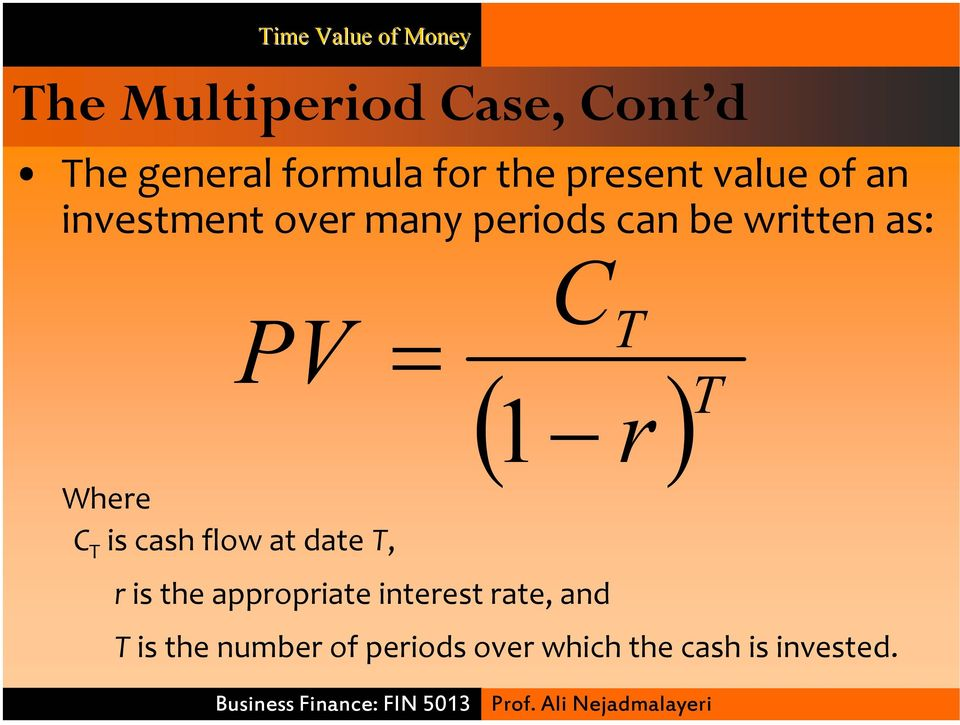 Where C T is cash flow at date T, C 1 T ( r) T r is the appropriate