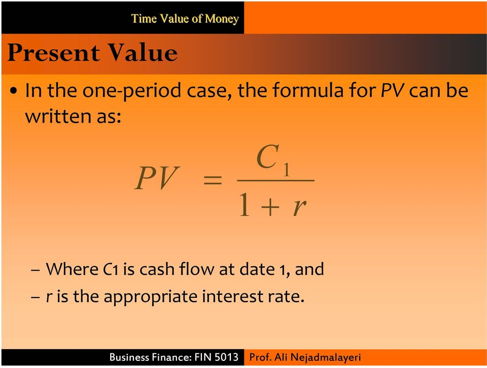 as: PV C 1 1 + r Where C1 is cash flow at