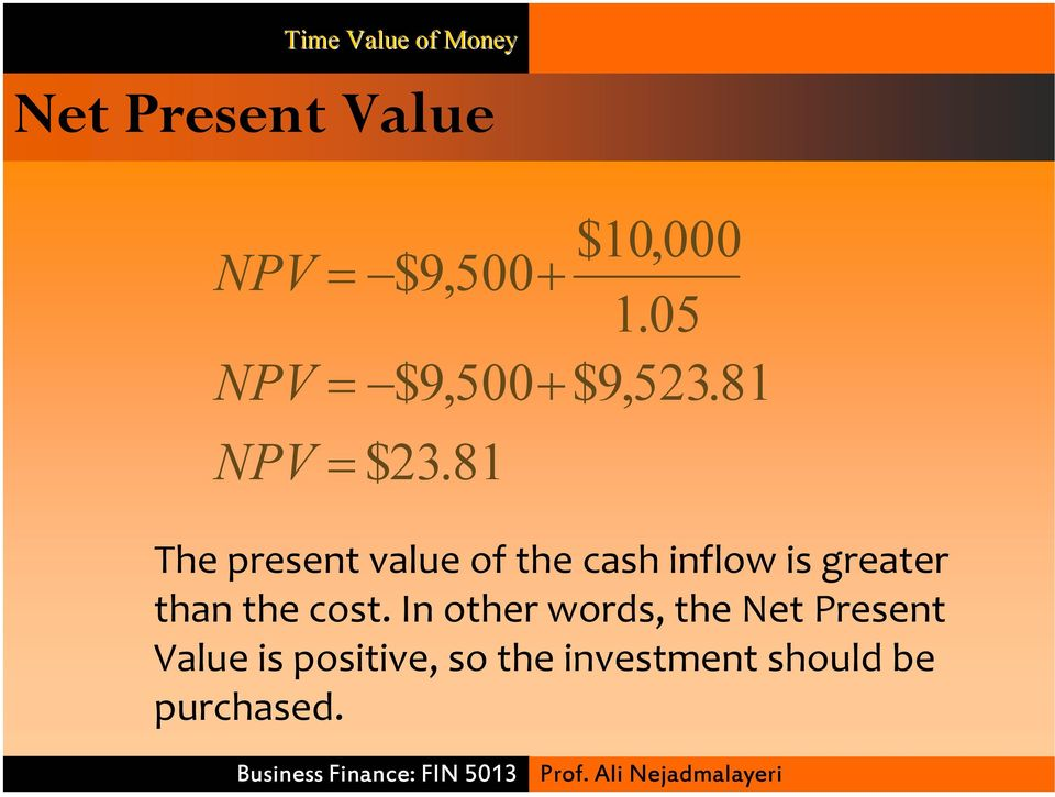 81 The present value of the cash inflow is greater than