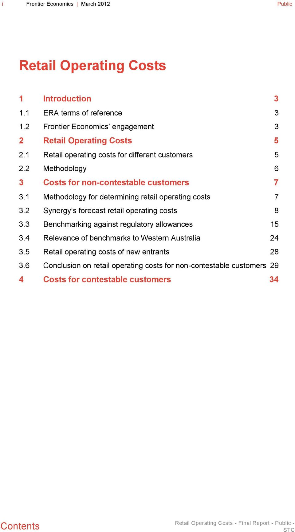 1 Methodology for determining retail operating costs 7 3.2 Synergy s forecast retail operating costs 8 3.3 Benchmarking against regulatory allowances 15 3.