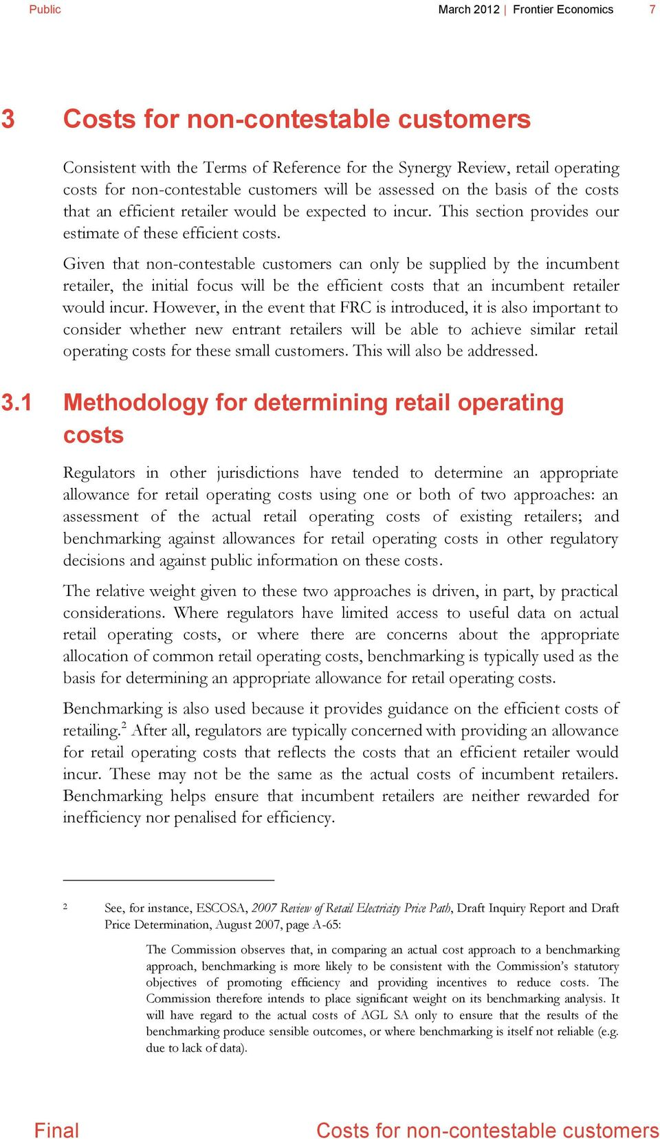 Given that non-contestable customers can only be supplied by the incumbent retailer, the initial focus will be the efficient costs that an incumbent retailer would incur.