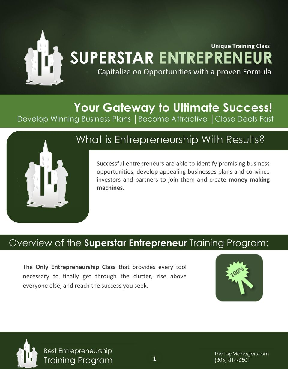 . Successful entrepreneurs are able to identify promising business opportunities, develop appealing businesses plans and convince investors and partners to join them