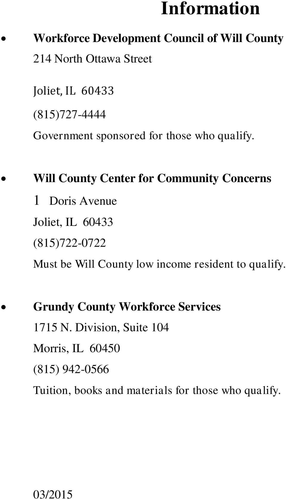 Will County Center for Community Concerns 1 Doris Avenue Joliet, IL 60433 (815)722-0722 Must be Will County low