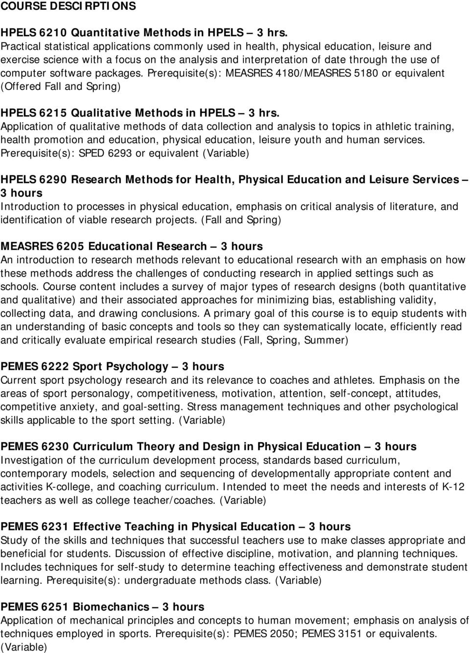 software packages. Prerequisite(s): MEASRES 4180/MEASRES 5180 or equivalent (Offered Fall and Spring) HPELS 6215 Qualitative Methods in HPELS 3 hrs.