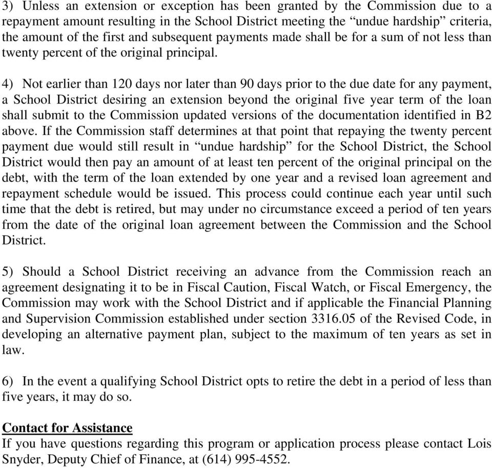 4) Not earlier than 120 days nor later than 90 days prior to the due date for any payment, a School District desiring an extension beyond the original five year term of the loan shall submit to the