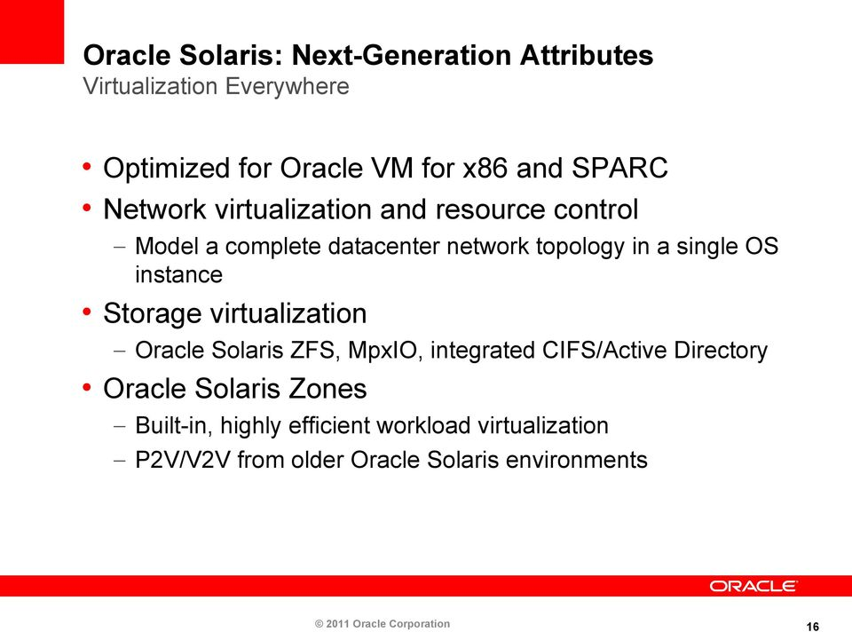 Storage virtualization Oracle Solaris ZFS, MpxIO, integrated CIFS/Active Directory Oracle Solaris Zones