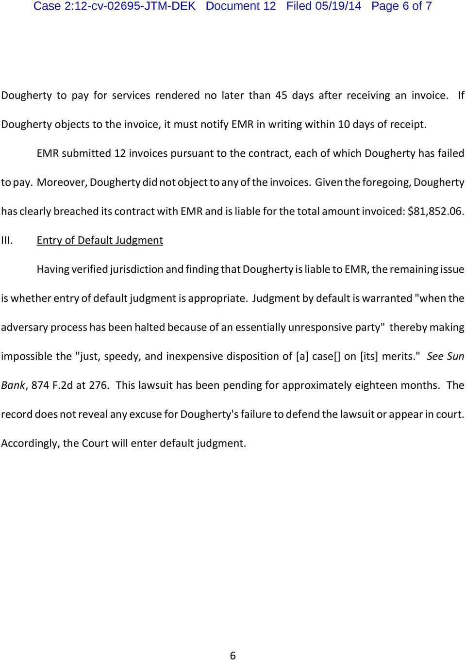 Moreover, Dougherty did not object to any of the invoices. Given the foregoing, Dougherty has clearly breached its contract with EMR and is liable for the total amount invoiced: $81,852.06. III.