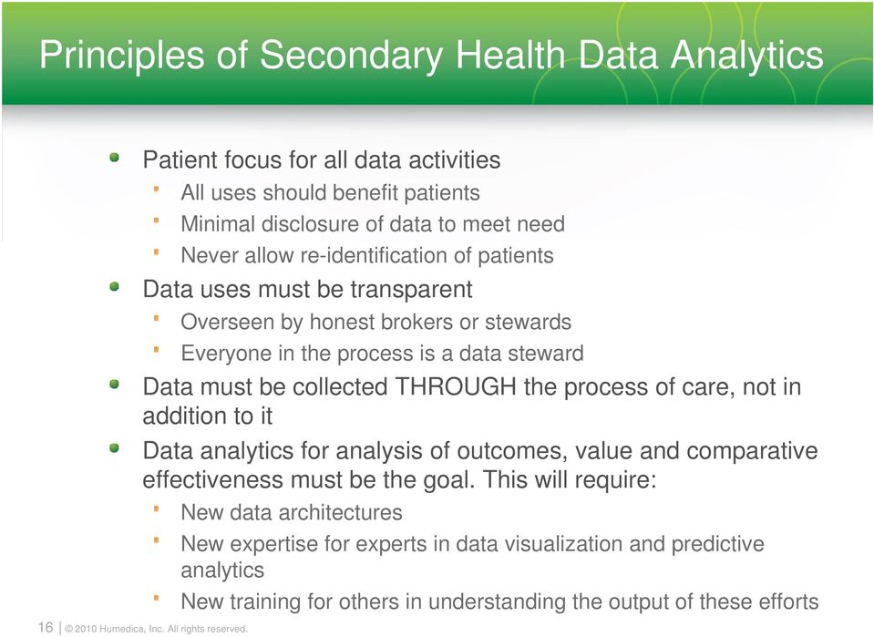 collected THROUGH the process of care, not in addition to it Data analytics for analysis of outcomes, value and comparative effectiveness must be the goal.
