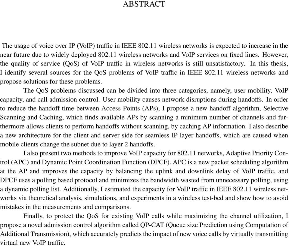 In this thesis, I identify several sources for the QoS problems of VoIP traffic in IEEE 82.11 wireless networks and propose solutions for these problems.