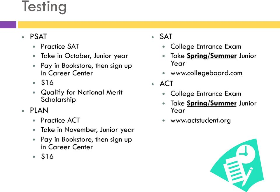 Pay in Bookstore, then sign up in Career Center $16 SAT College Entrance Exam Take Spring/Summer