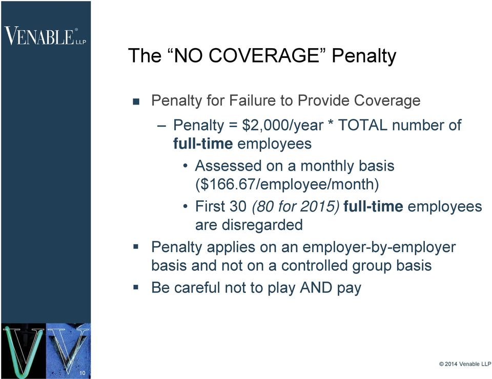 67/employee/month) First 30 (80 for 2015) full-time employees are disregarded Penalty