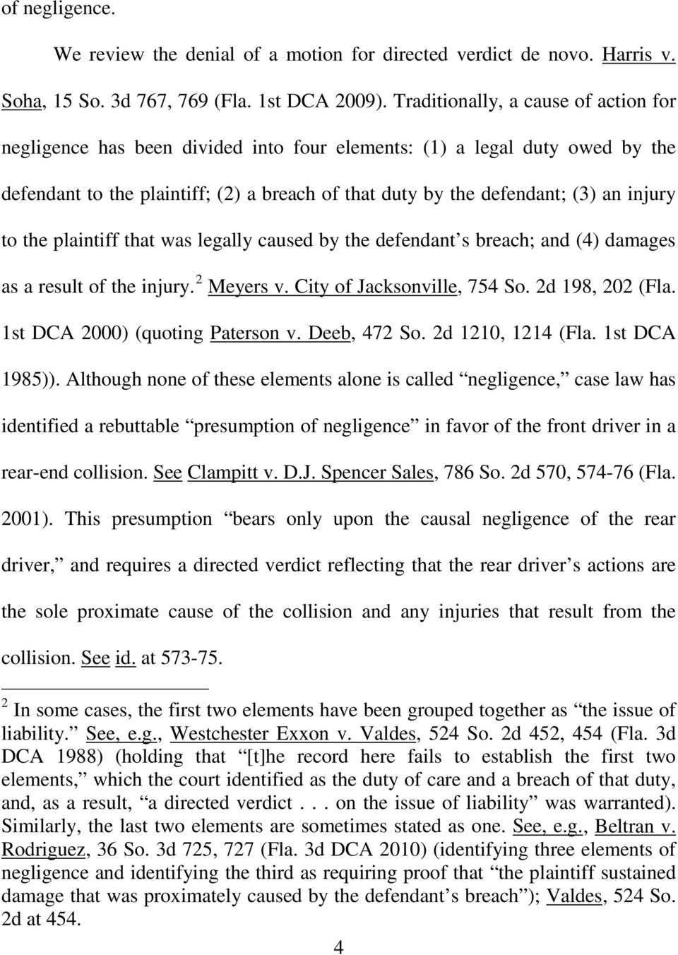 to the plaintiff that was legally caused by the defendant s breach; and (4) damages as a result of the injury. 2 Meyers v. City of Jacksonville, 754 So. 2d 198, 202 (Fla.