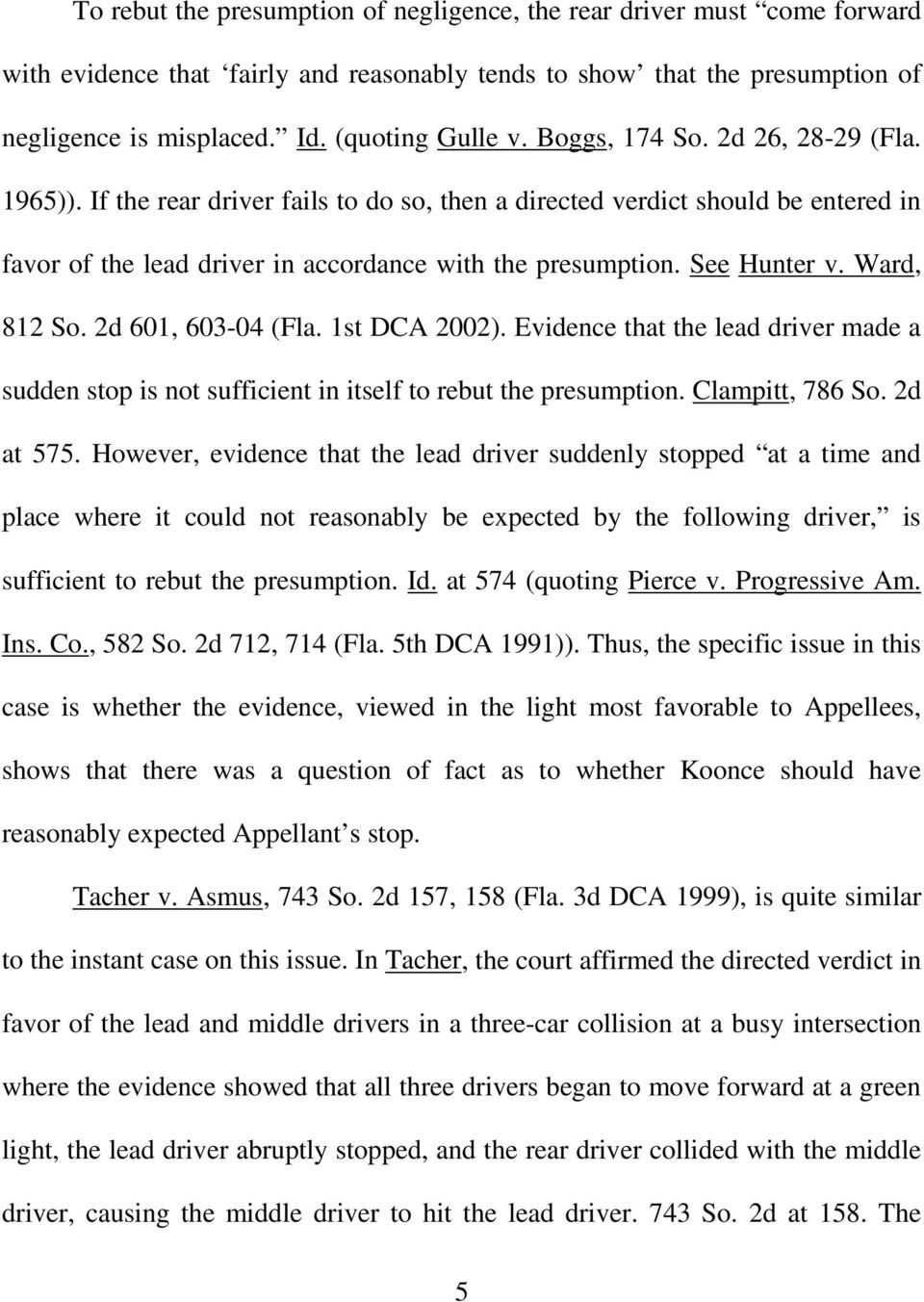 Ward, 812 So. 2d 601, 603-04 (Fla. 1st DCA 2002). Evidence that the lead driver made a sudden stop is not sufficient in itself to rebut the presumption. Clampitt, 786 So. 2d at 575.