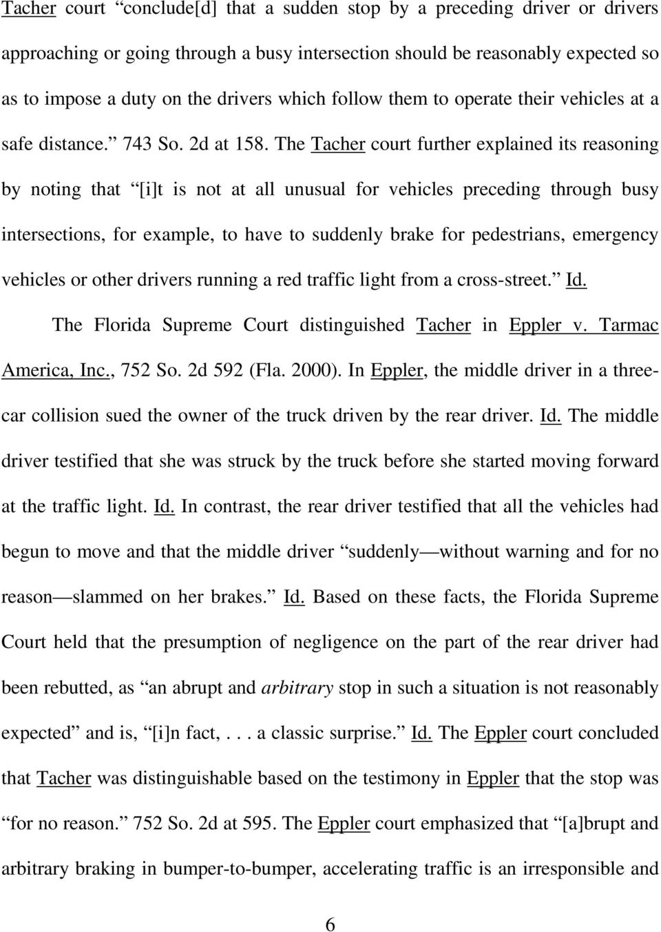 The Tacher court further explained its reasoning by noting that [i]t is not at all unusual for vehicles preceding through busy intersections, for example, to have to suddenly brake for pedestrians,