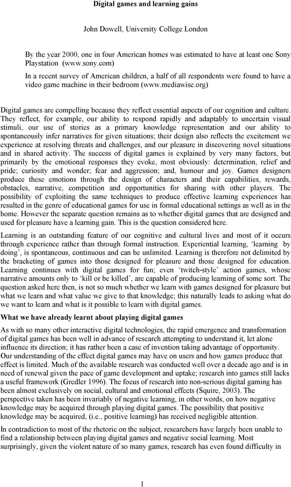 org) Digital games are compelling because they reflect essential aspects of our cognition and culture.