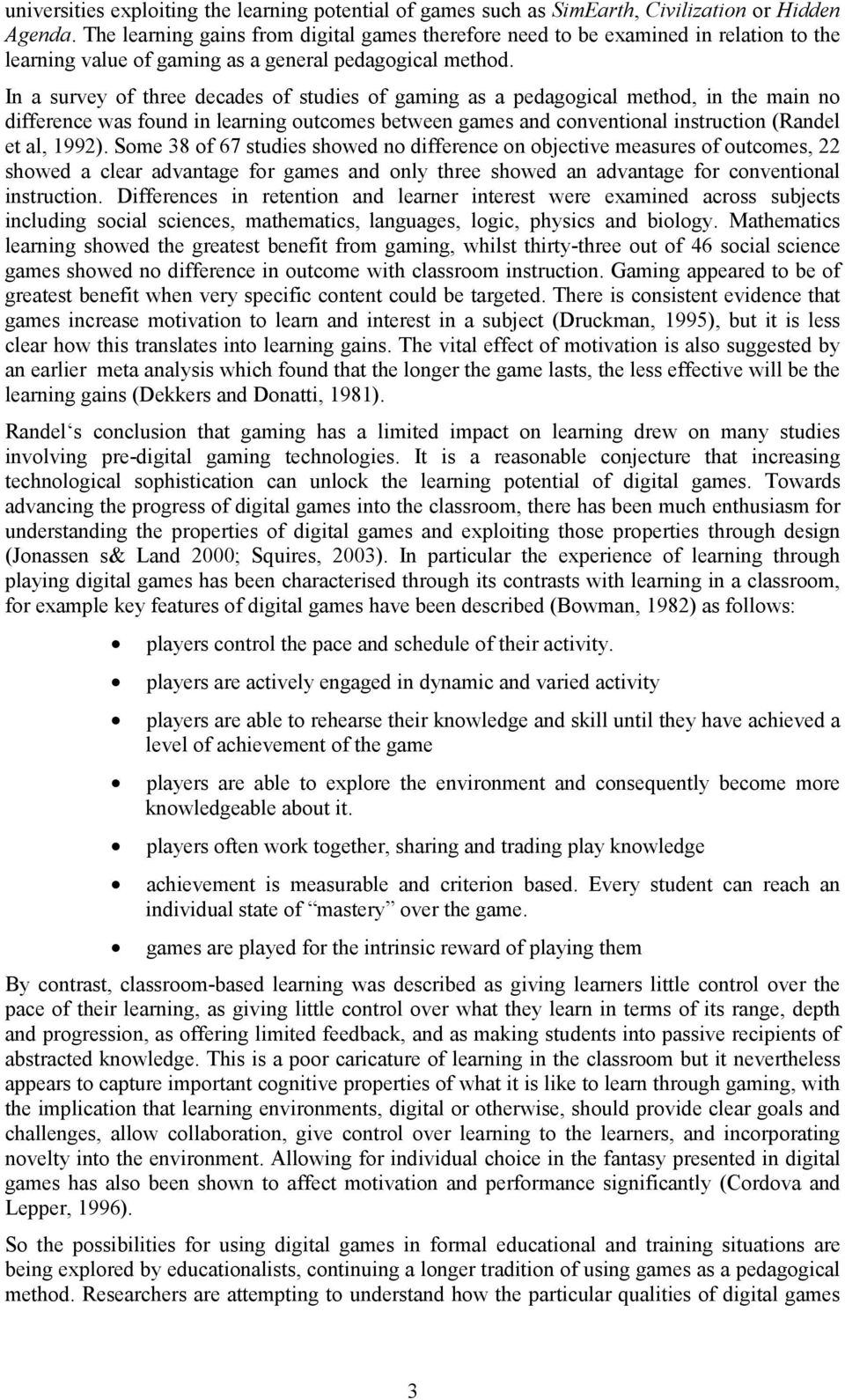 In a survey of three decades of studies of gaming as a pedagogical method, in the main no difference was found in learning outcomes between games and conventional instruction (Randel et al, 1992).