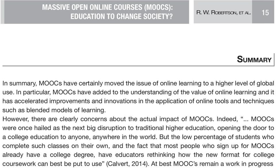 blended models of learning. However, there are clearly concerns about the actual impact of MOOCs. Indeed,.