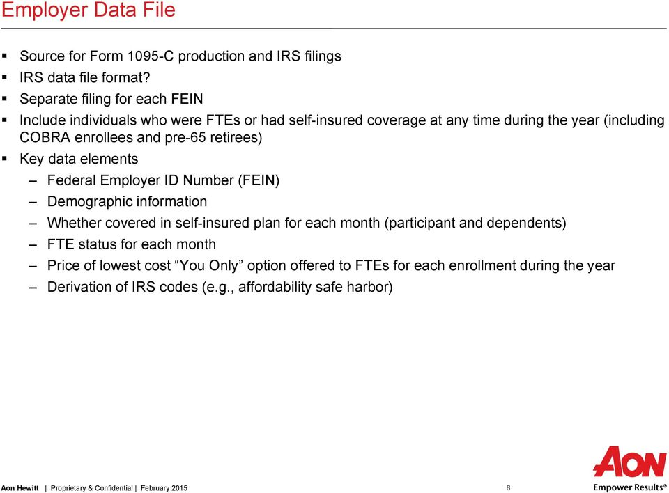 retirees) Key data elements Federal Employer ID Number (FEIN) Demographic information Whether covered in self-insured plan for each month (participant and