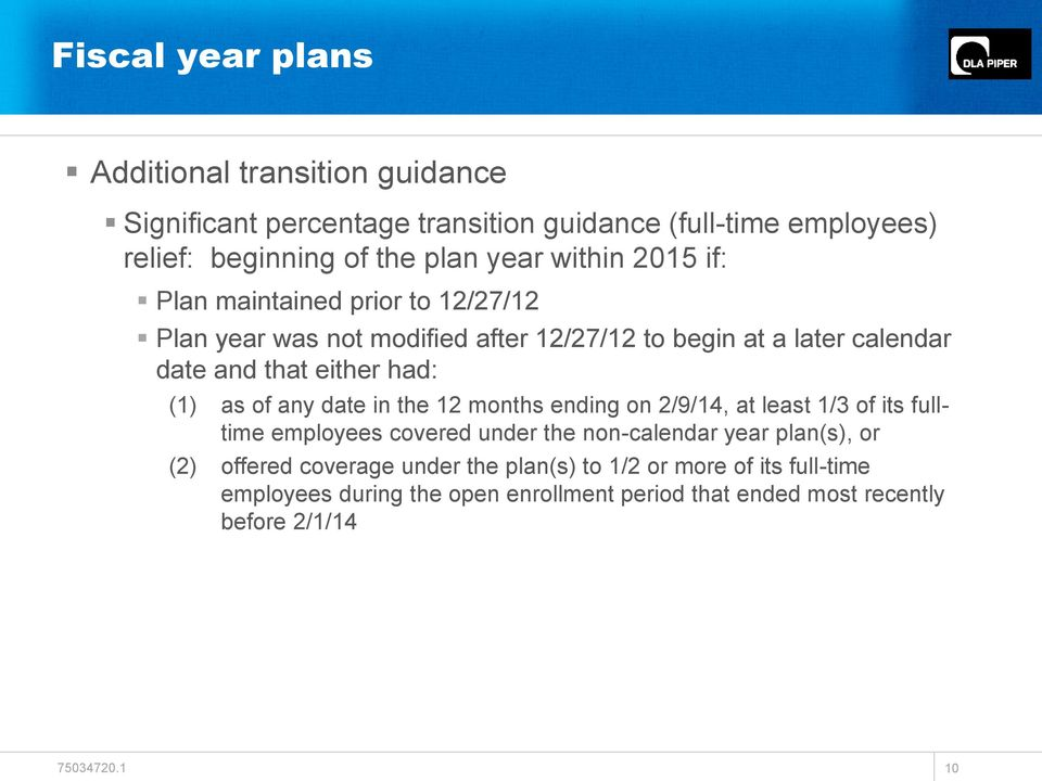 (1) as of any date in the 12 months ending on 2/9/14, at least 1/3 of its fulltime employees covered under the non-calendar year plan(s), or (2)