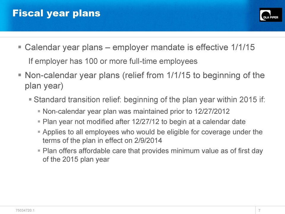 maintained prior to 12/27/2012 Plan year not modified after 12/27/12 to begin at a calendar date Applies to all employees who would be eligible for