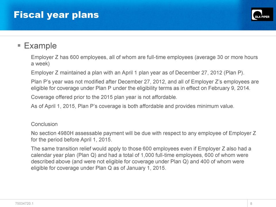 Plan P s year was not modified after December 27, 2012, and all of Employer Z s employees are eligible for coverage under Plan P under the eligibility terms as in effect on February 9, 2014.