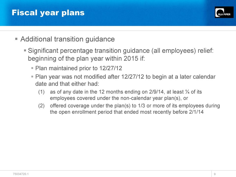 either had: (1) as of any date in the 12 months ending on 2/9/14, at least ¼ of its employees covered under the non-calendar year plan(s), or