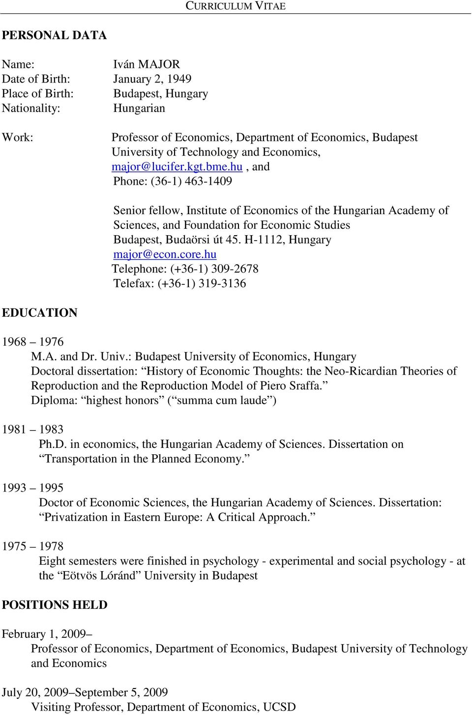 hu, and Phone: (36-1) 463-1409 Senior fellow, Institute of Economics of the Hungarian Academy of Sciences, and Foundation for Economic Studies Budapest, Budaörsi út 45. H-1112, Hungary major@econ.
