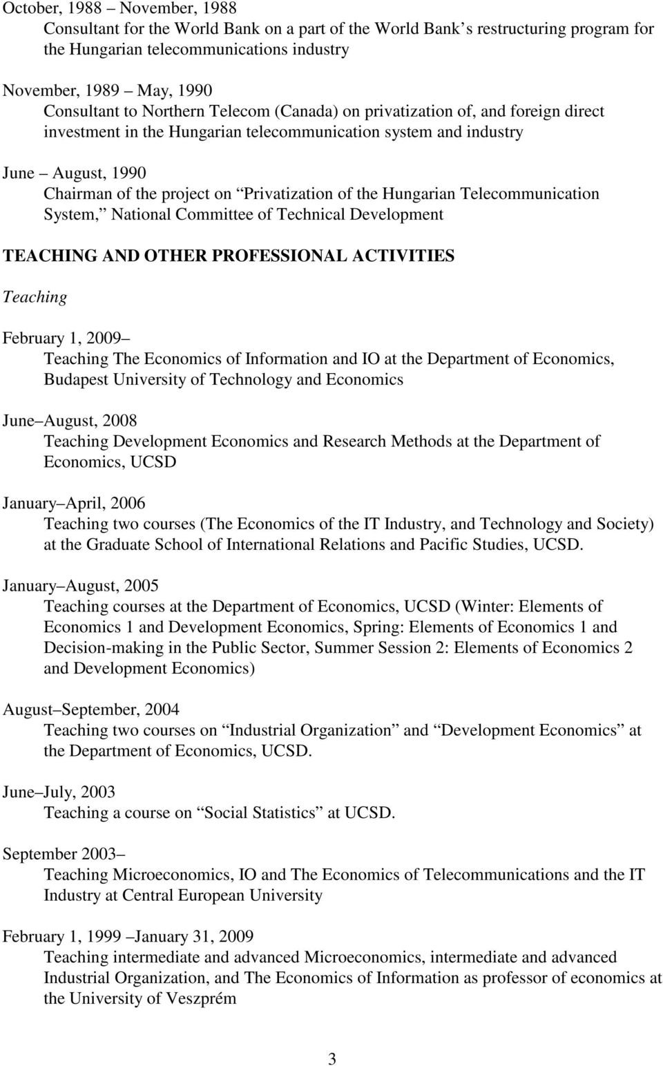 Hungarian Telecommunication System, National Committee of Technical Development TEACHING AND OTHER PROFESSIONAL ACTIVITIES Teaching February 1, 2009 Teaching The Economics of Information and IO at