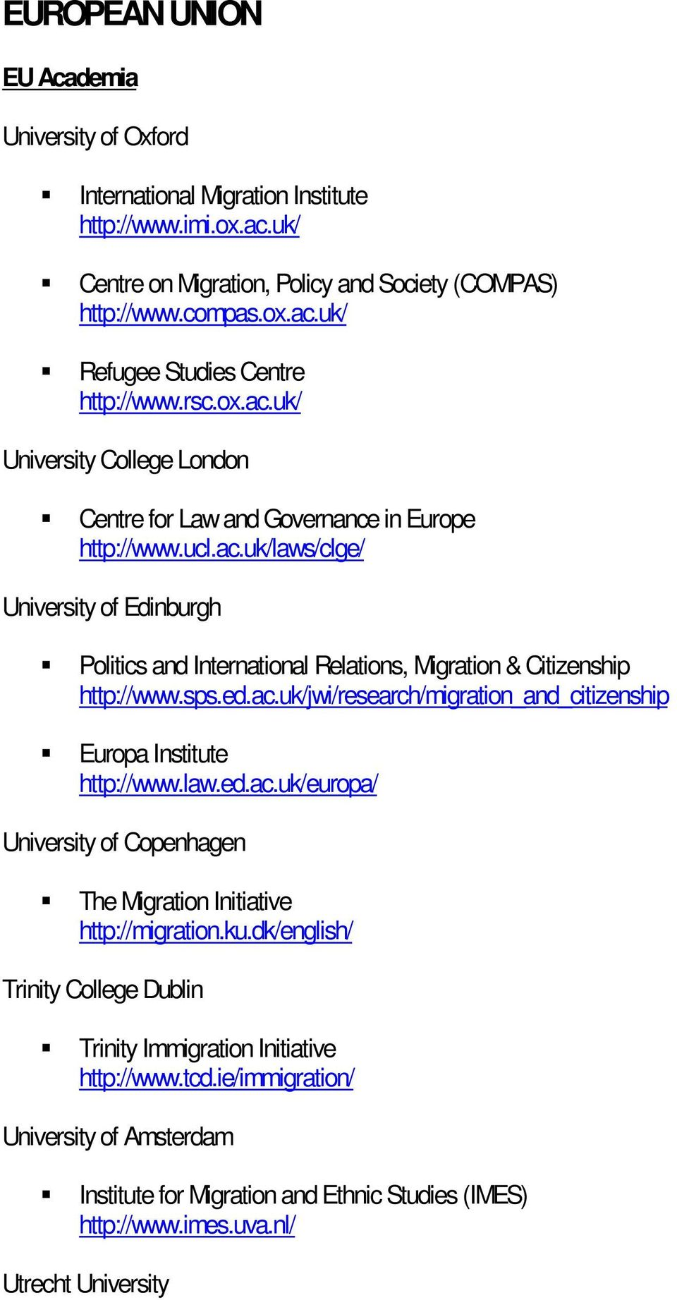 sps.ed.ac.uk/jwi/research/migration_and_citizenship ƒ Europa Institute http://www.law.ed.ac.uk/europa/ University of Copenhagen ƒ The Migration Initiative http://migration.ku.