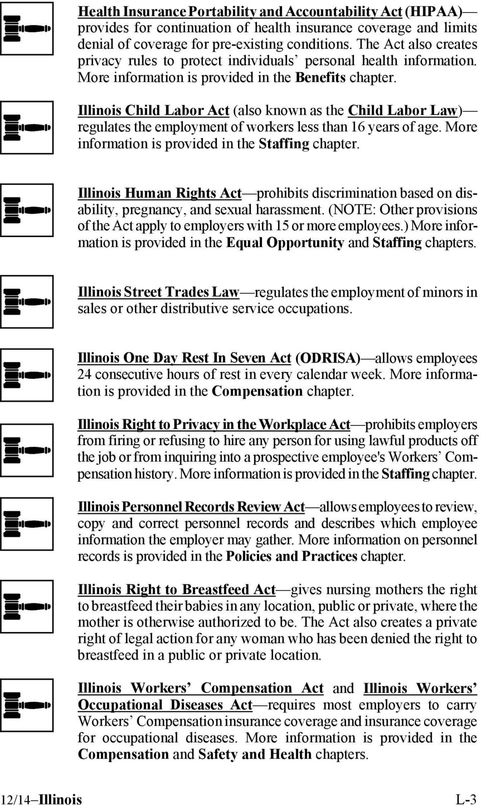 Illinois Child Labor Act (also known as the Child Labor Law) regulates the employment of workers less than 16 years of age. More information is provided in the Staffing chapter.