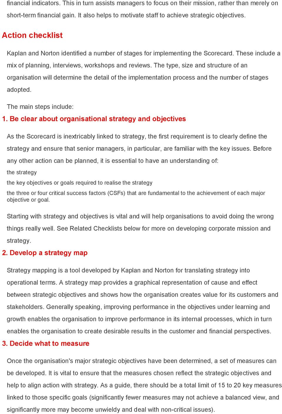 The type, size and structure of an organisation will determine the detail of the implementation process and the number of stages adopted. The main steps include: 1.