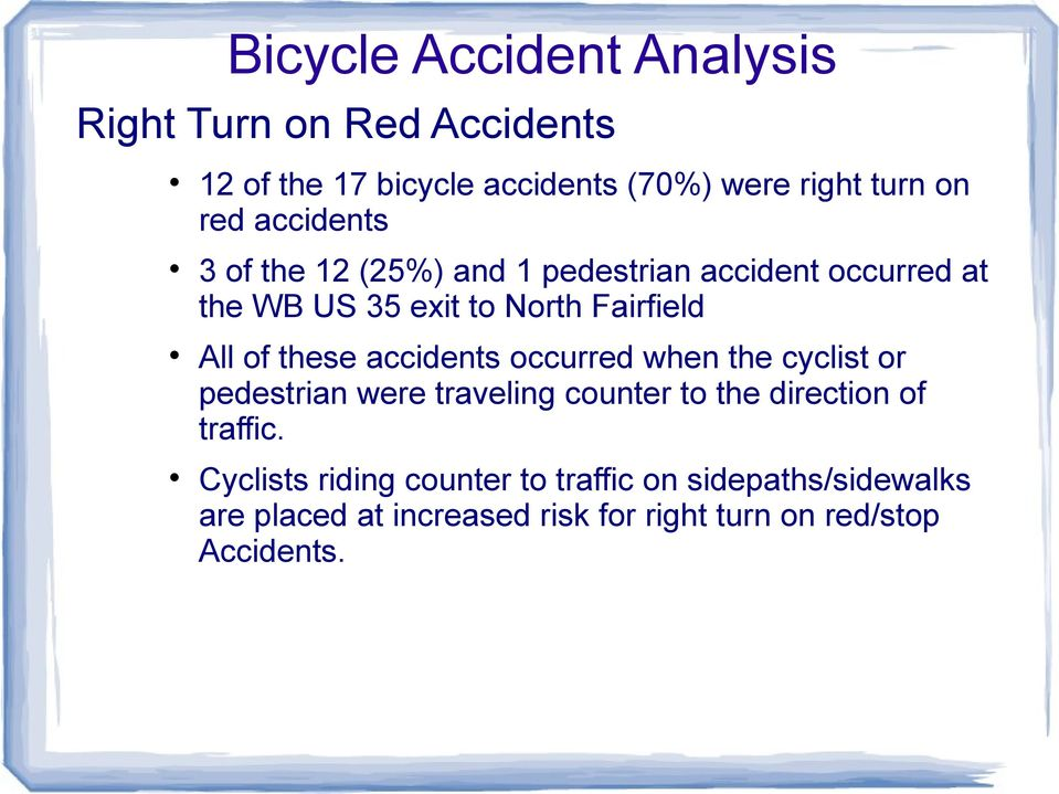 these accidents occurred when the cyclist or pedestrian were traveling counter to the direction of traffic.
