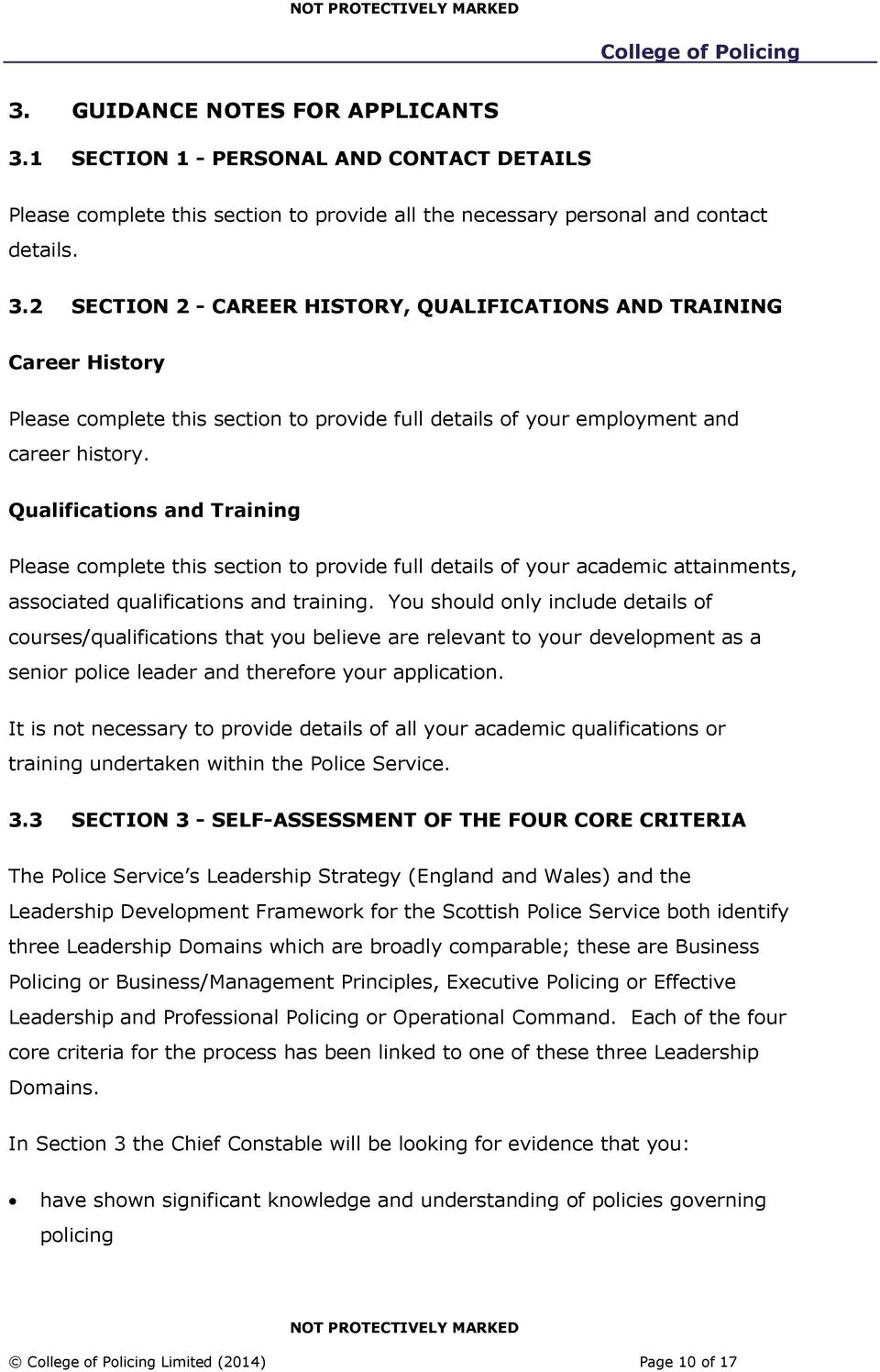 You should only include details of courses/qualifications that you believe are relevant to your development as a senior police leader and therefore your application.