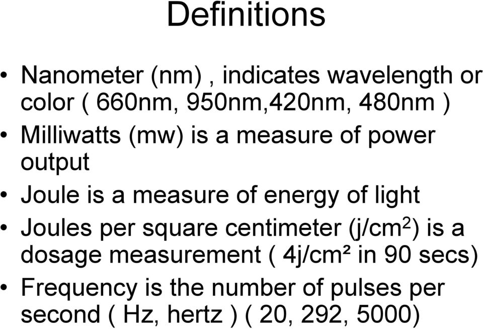 of light Joules per square centimeter (j/cm 2 ) is a dosage measurement ( 4j/cm²