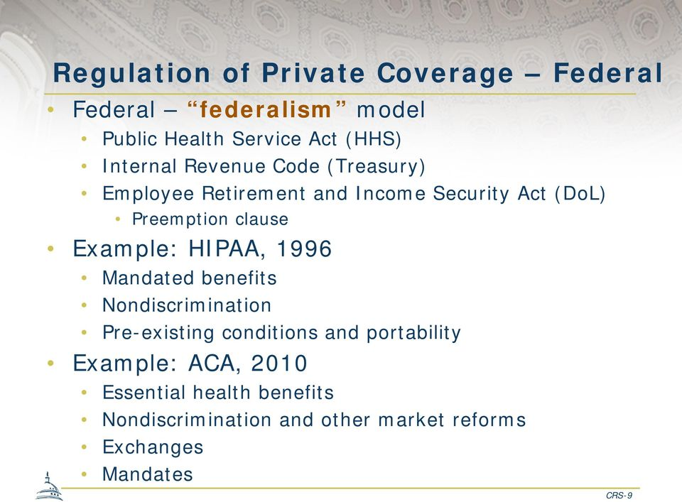 Example: HIPAA, 1996 Mandated benefits Nondiscrimination Pre-existing conditions and portability